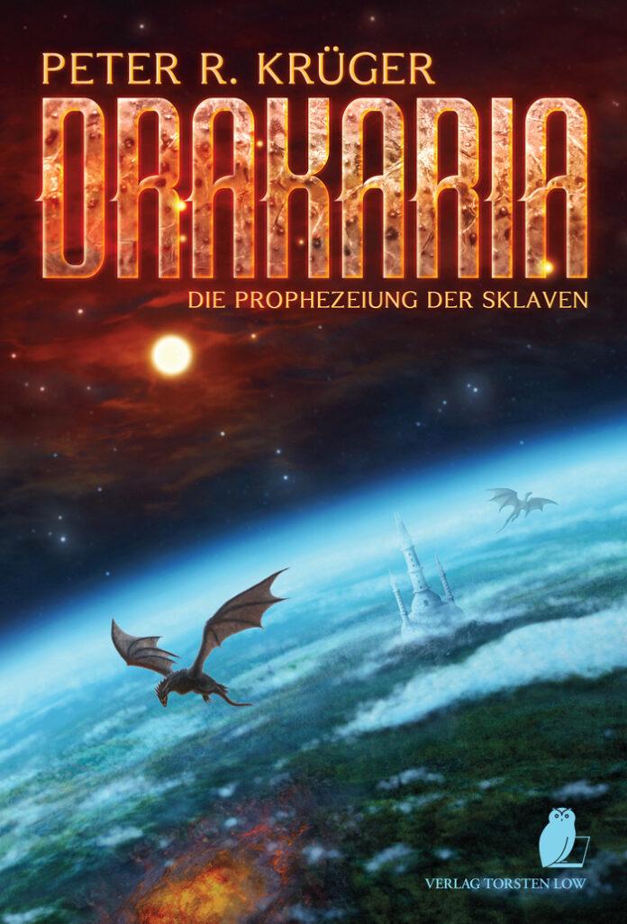 Drakaria – Prophezeiung der Sklaven, Peter R. Krüger