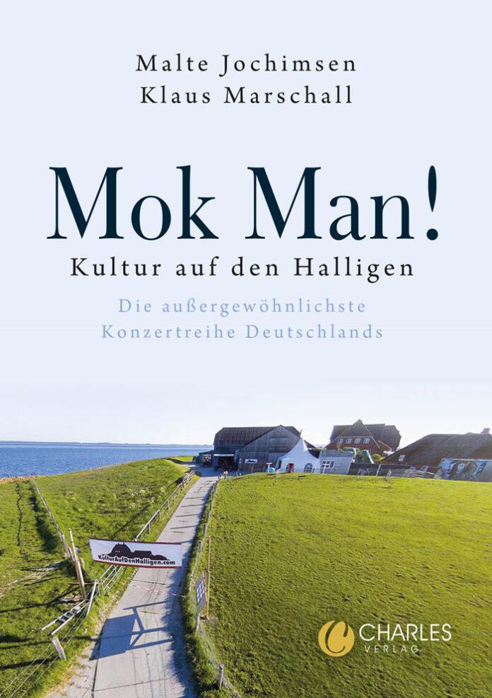 Mok Man! Kultur auf den Halligen. Die außergewöhnlichste Konzertreihe Deutschlands, Malte Jochimsen, Klaus Marschall (Hrsg.)