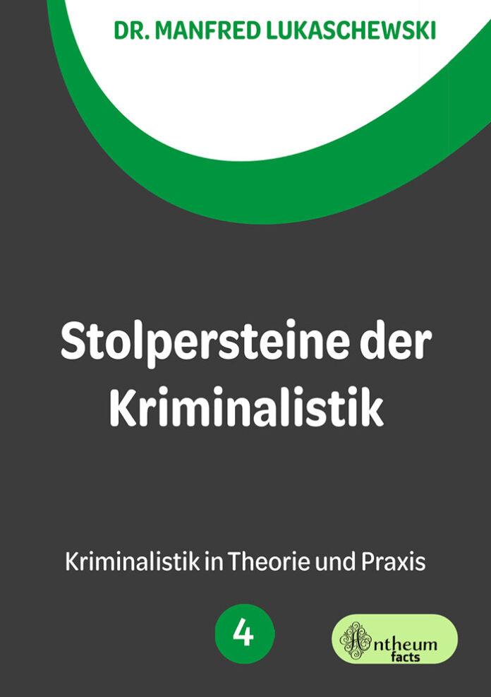 Stolpersteine der Kriminalistik: Morden für Anfänger – Morden für Fortgeschrittene, Dr. Manfred Lukaschewski
