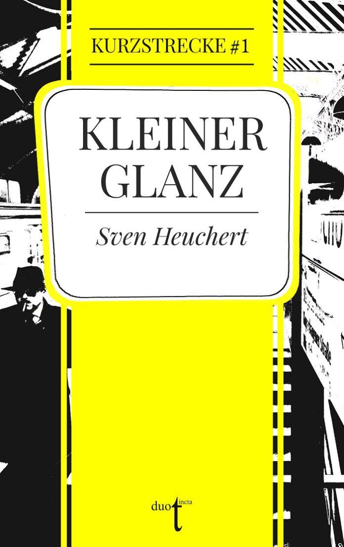 Kleiner Glanz, Sven Heuchert