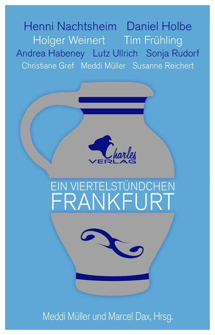Ein Viertelstündchen Frankfurt, Meddi Müller & Marcel Dax (Hrsg.)