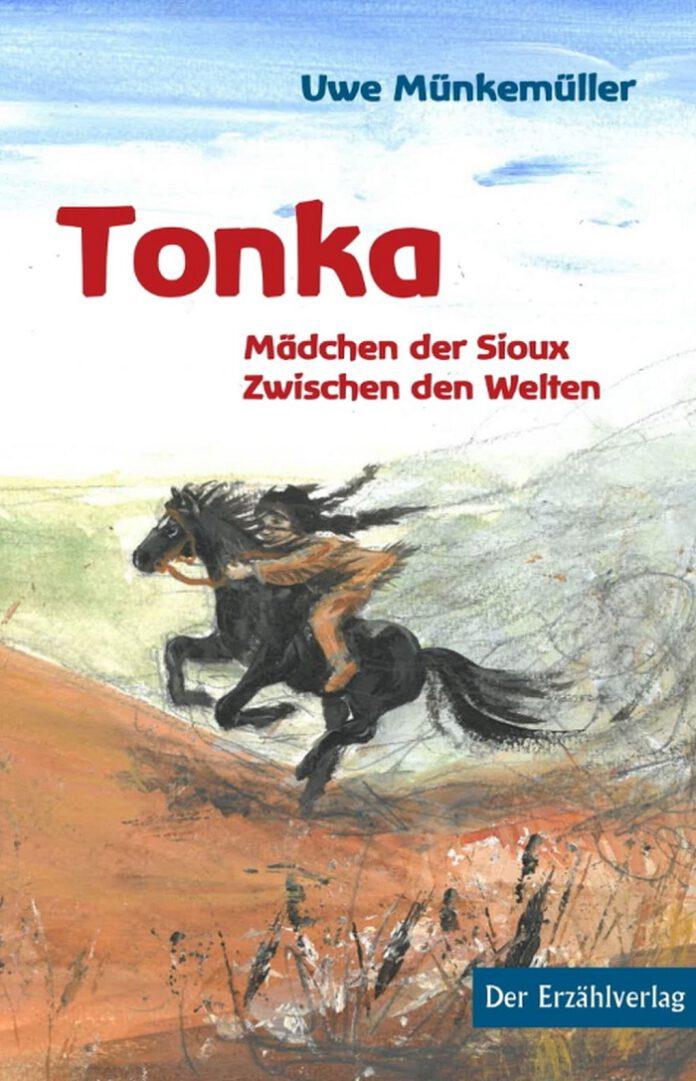 Tonka. Mädchen der Sioux – Zwischen den Welten, Uwe Münkemüller