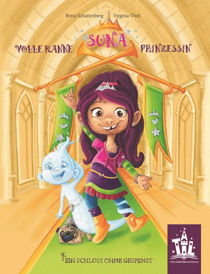 Suna – Volle Kanne Prinzessin: (K)Ein Schloss ohne Gespenst Britta Schattenberg (Text) & Virginia Theil (Illustration)