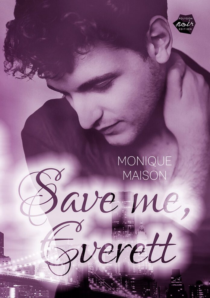 Save me, Everett, Monique Maison