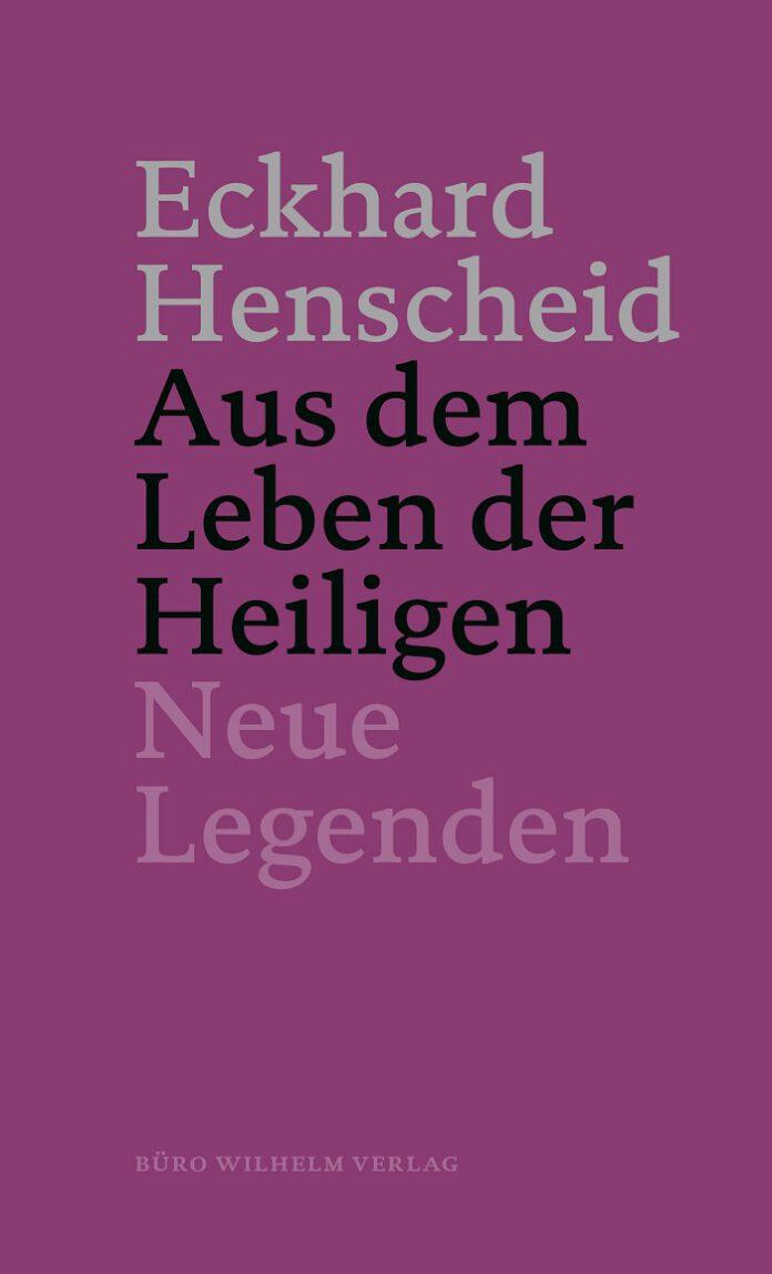 Aus dem Leben der Heiligen – Neue Legenden, Eckhard Henscheid