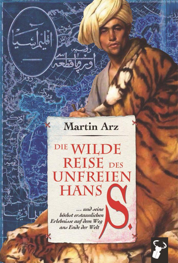 Die wilde Reise des unfreien Hans S., Martin Arz