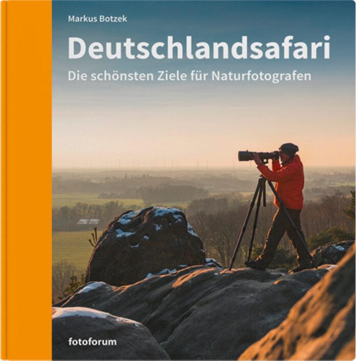 Deutschlandsafari – Die schönsten Ziele für Naturfotografen, Markus Botzek
