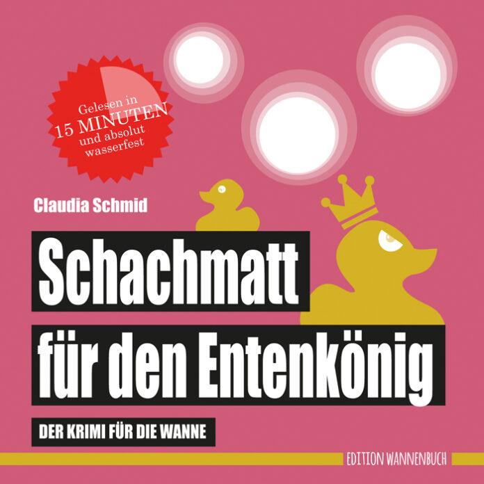 Schachmatt für den Entenkönig - Der Krimi für die Wanne, Claudia Schmid