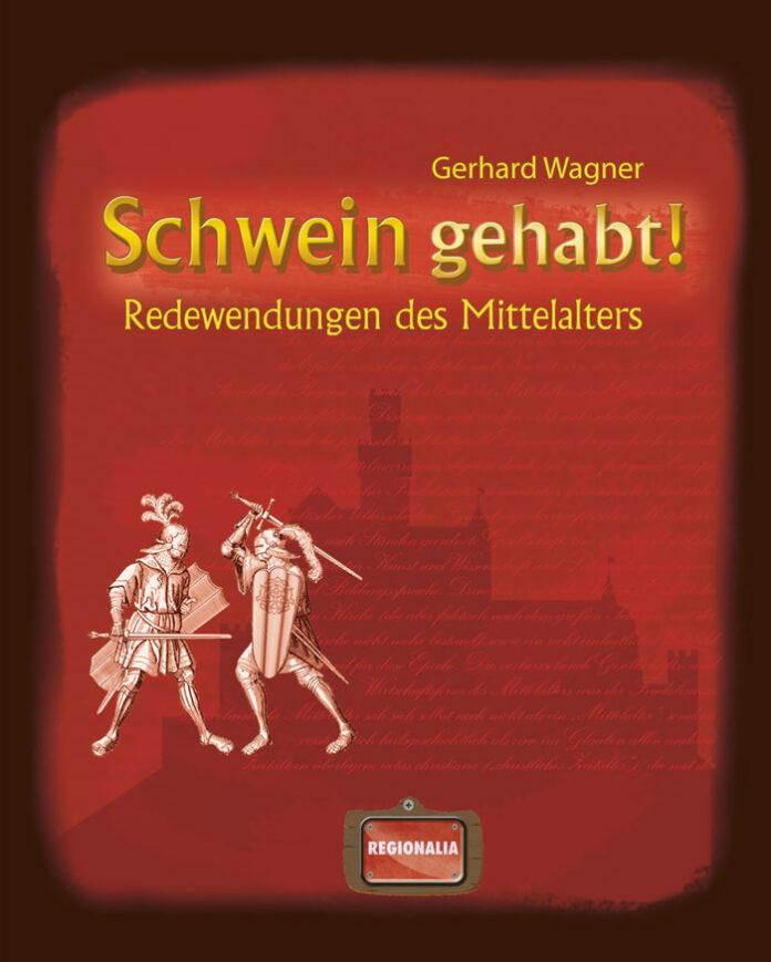 Schwein gehabt! Redewendungen des Mittelalters, Gerhard Wagner