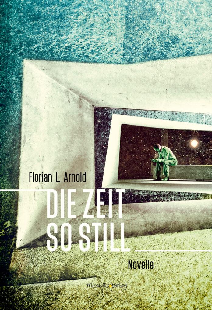 Die Zeit so still, Florian L. Arnold