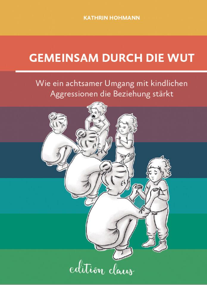 Gemeinsam durch die Wut, Kathrin Hohmann (Text), Anna Lena Wollny (Grafiken)