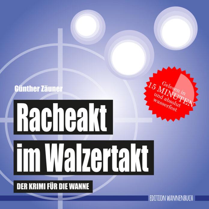 Racheakt im Walzertakt - Der Krimi für die Wanne, Günther Zäuner
