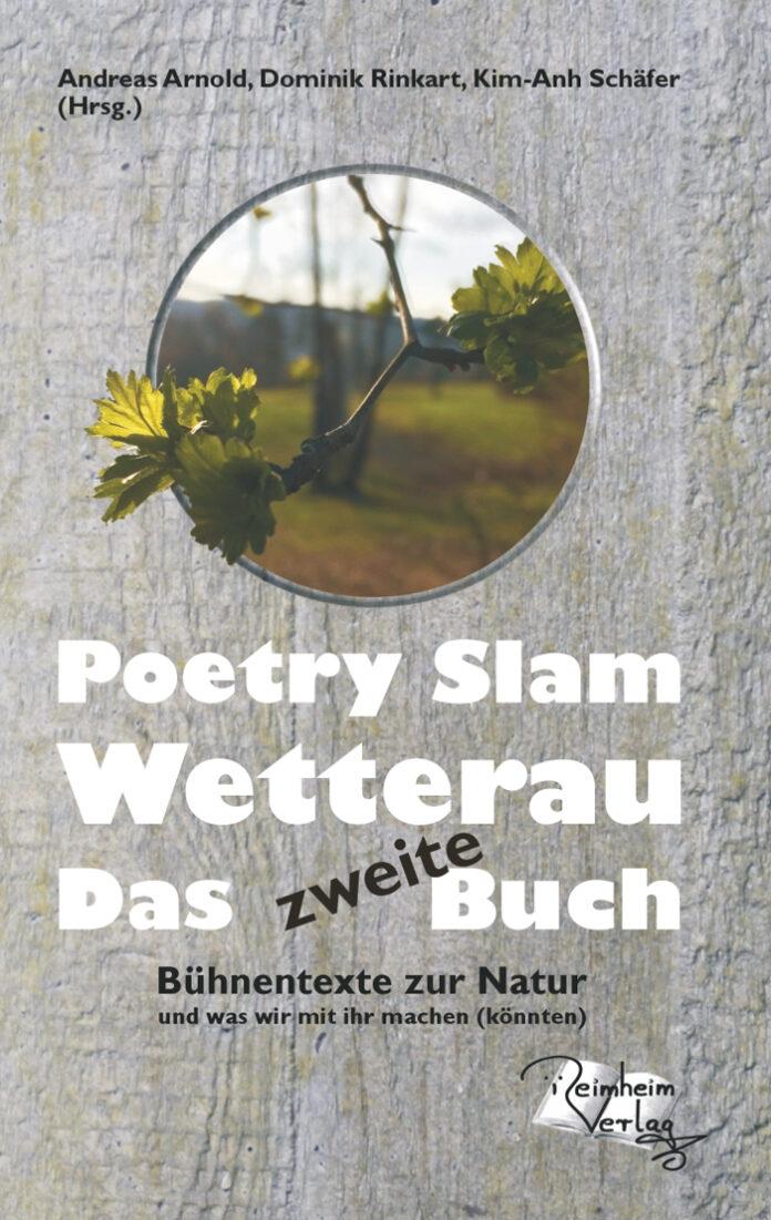 Poetry Slam Wetterau – Das zweite Buch. Bühnentexte zur Natur, Andreas Arnold, Dominik Rinkart, Kim-Anh Schäfer (Hrsg.)