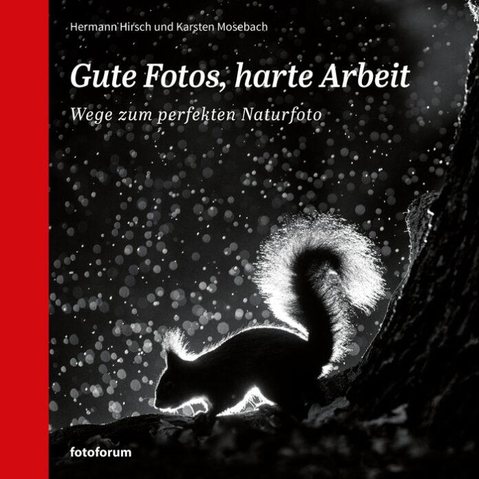Gute Fotos, harte Arbeit, Hermann Hirsch, Karsten Mosebach