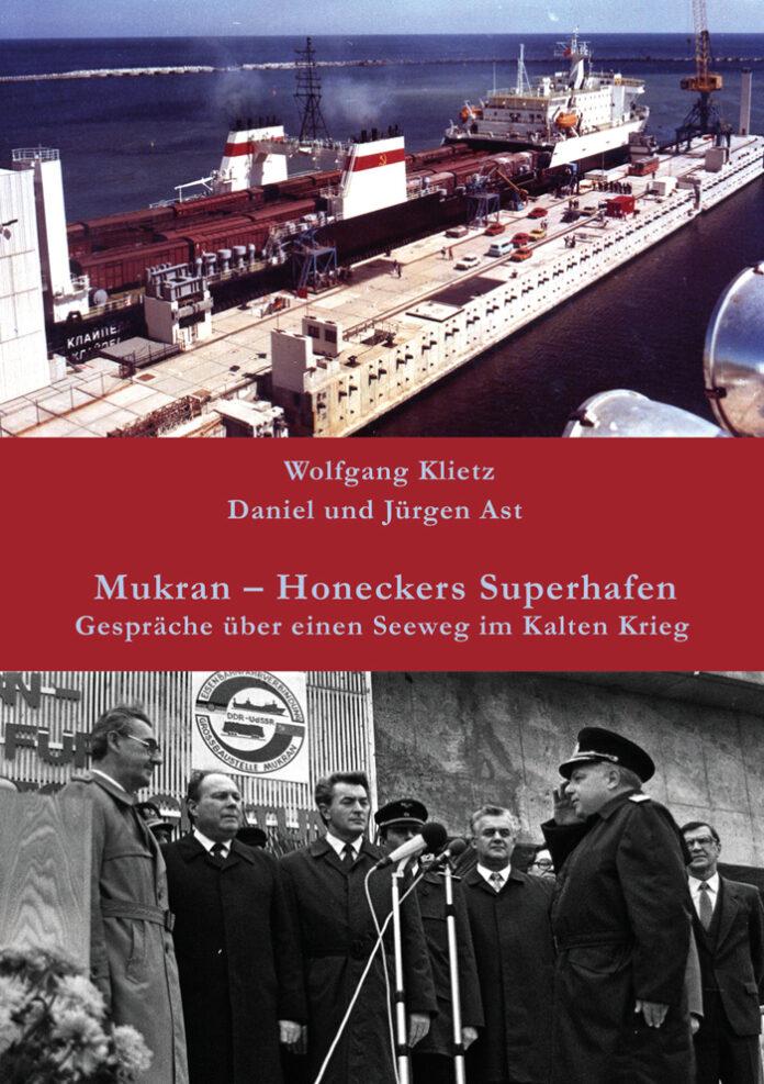 Mukran – Honeckers Superhafen: Gespräche über einen Seeweg im Kalten Krieg, Wolfgang Klietz, Daniel und Jürgen Ast (Hrsg.)