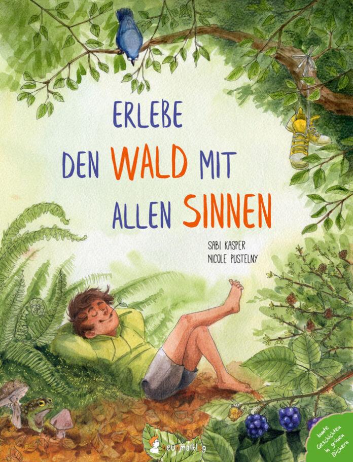 Erlebe den Wald mit allen Sinnen, Sabi Kasper & Nicole Pustelny